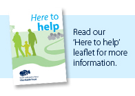 Read our 'Here to help' leaflet for more information.